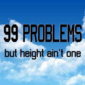 99 Problems…but height ain't one